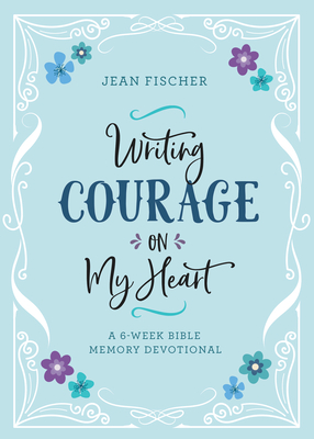 Image for Writing Courage on My Heart: A 6-Week Bible Memory Devotional