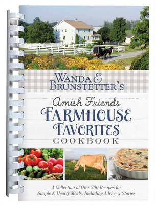 Image for Wanda E. Brunstetter's Amish Friends Farmhouse Favorites Cookbook: A Collection of Over 200 Recipes for Simple and Hearty Meals, Including Advice and Stories