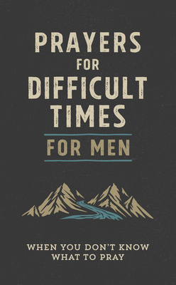 Image for Prayers for Difficult Times for Men: When You Don't Know What to Pray