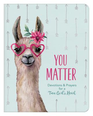 Image for You Matter (for teen girls): Devotions & Prayers for a Teen Girl's Heart
