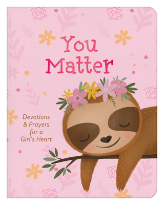 Image for You Matter (for girls): Devotions & Prayers for a Girl's Heart