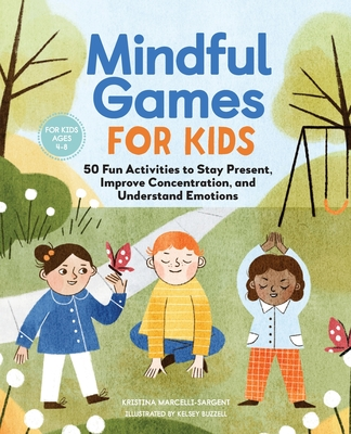 Image for Mindful Games For Kids: 50 Fun Activities to Stay Present, Improve Concentration, and Understand Emotions