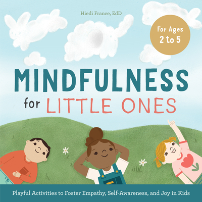 Image for Mindfulness for Little Ones: Playful Activities to Foster Empathy, Self-Awareness, and Joy in Kids