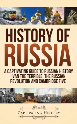Image for History of Russia: A Captivating Guide to Russian History, Ivan the Terrible, The Russian Revolution and Cambridge Five