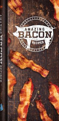 Amazing Bacon Recipes, Editors of Publications International Ltd.