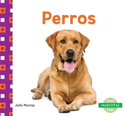 Perros (Dogs) (Mascotas (Family Pets)) (English and Spanish Edition), Murray, Julie