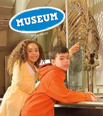 Museum (Field Trips, Let's Go!), Kelley, K.C.