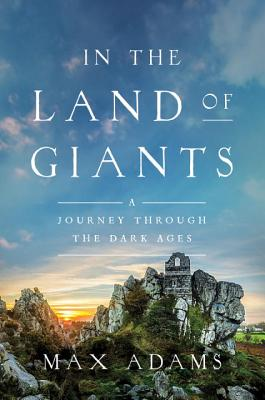Image for In the Land of Giants: A Journey Through the Dark Ages