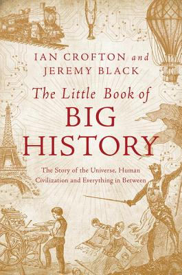 Image for The Little Book of Big History: The Story of the Universe, Human Civilization, and Everything in Between