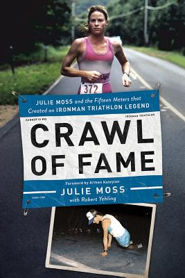 Image for Crawl of Fame: Julie Moss and the Fifteen Feet that Created an Ironman Triathlon Legend