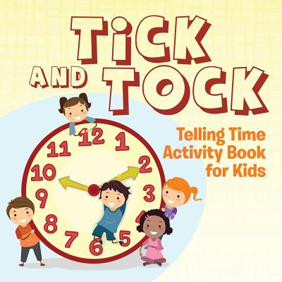 Tick and Tock: Telling Time Activity Book for Kids, Publishing LLC, Speedy