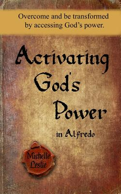 Image for Activating God's Power in Alfredo: Overcome and be transformed by accessing God's power.