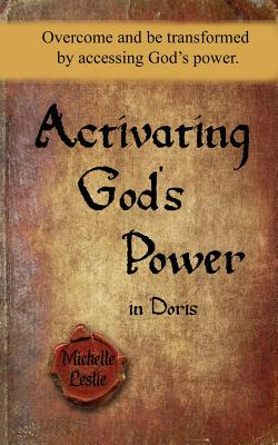 Image for Activating God's Power in Doris: Overcome and be transformed by accessing God's power.