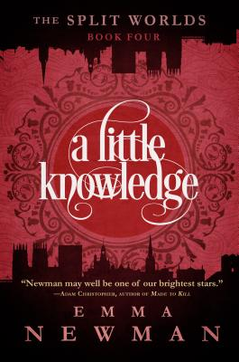 A Little Knowledge: The Split Worlds - Book Four, Newman, Emma