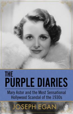 Image for Purple Diaries: Mary Astor and the Most Sensational Hollywood Scandal