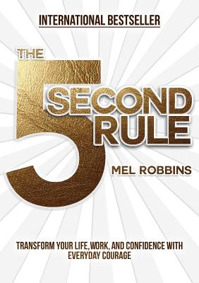 Image for The 5 Second Rule: Transform your Life, Work, and Confidence with Everyday Courage
