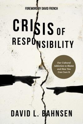 Image for Crisis of Responsibility: Our Cultural Addiction to Blame and How You Can Cure I