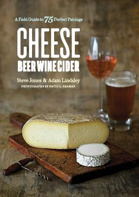Image for CHEESE BEER WINE CIDER: A Field Guide to 75 Perfec