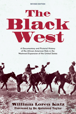 Image for The Black West: A Documentary and Pictorial History of the African American Role in the Westward Expansion of the United States