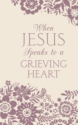 Image for When Jesus Speaks To A Grieving Heart