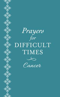 Image for Prayers for Difficult Times: Cancer: When You Don't Know What to Pray