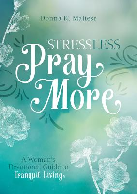 Image for Stress Less, Pray More: A Woman's Devotional Guide to Tranquil Living