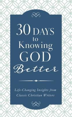 Image for 30 Days to Knowing God Better: Life-Changing Insights from Classic Christian Writers