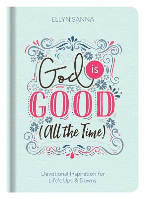 Image for God Is Good (All the Time): Devotional Inspiration for Life's Ups and Downs