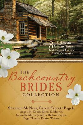 Image for The Backcountry Brides Collection: Eight 18th Century Women Seek Love on Colonial Americas Frontier
