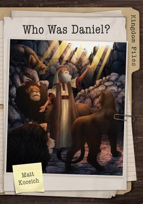 Image for Kingdom Files: Who Was Daniel? (The Kingdom Files)