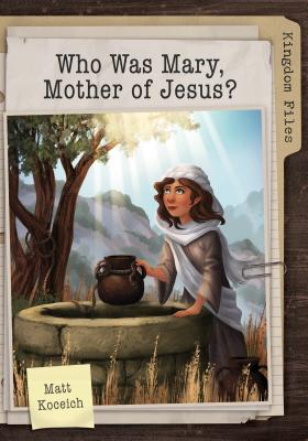 Image for Kingdom Files: Who Was Mary, Mother of Jesus? (The Kingdom Files)