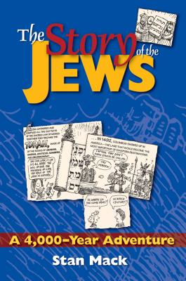 The Story of the Jews: A 4,000-Year Adventure?A Graphic History Book, Mack, Stan