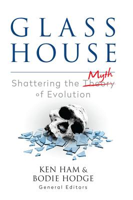 Image for GLASS HOUSE: Shattering the Myth of Evolution