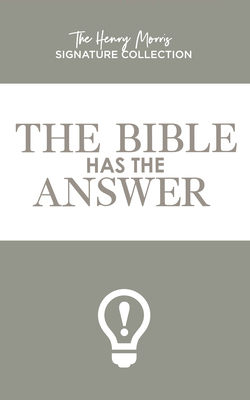 Image for Bible Has the Answer, The (The Henry Morris Signature Collection)