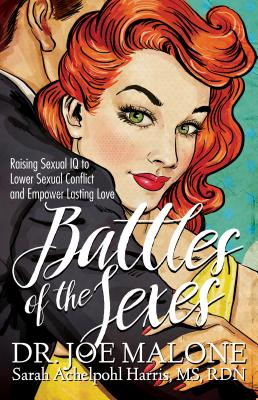 Image for Battles of the Sexes: Raising Sexual IQ to Lower Sexual Conflict and Empower Lasting Love