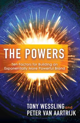 Image for The Powers: Ten Factors for Building an Exponentially More Powerful Brand