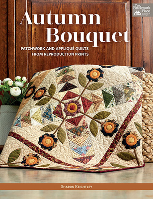 Image for Autumn Bouquet: Patchwork and Appliqu Quilts from Reproduction Prints