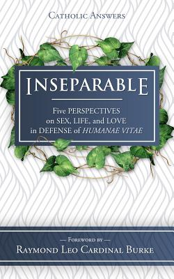 Image for Inseparable: Five Perspectives on Sex, Life, and Love in Defense of Humanae Vitae