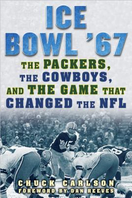 Image for Ice Bowl '67: The Packers, the Cowboys, and the Game That Changed the NFL