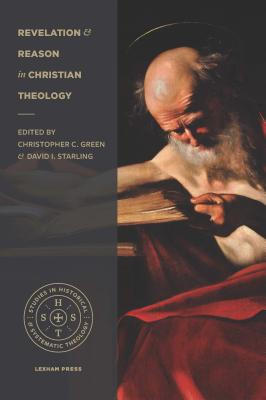 Image for Revelation and Reason in Christian Theology (Studies in Historical and Systematic Theology)