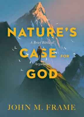 Image for Nature's Case for God: A Brief Biblical Argument