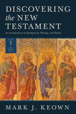 Image for Discovering the New Testament: An Introduction to Its Background, Theology, and Themes (Volume I: The Gospels and Acts)