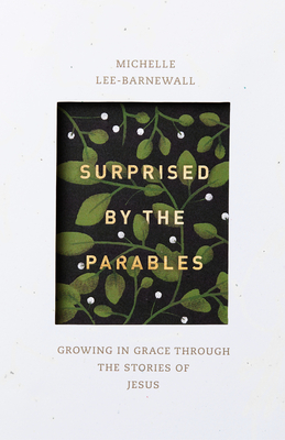 Image for Surprised by the Parables: Growing in Grace through the Stories of Jesus