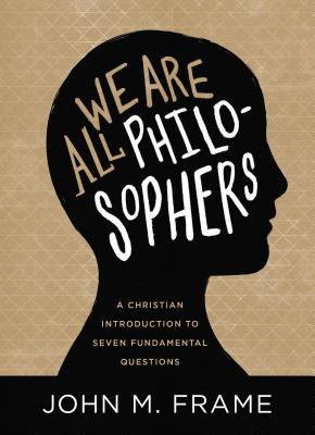 Image for We Are All Philosophers: A Christian Introduction to Seven Fundamental Questions