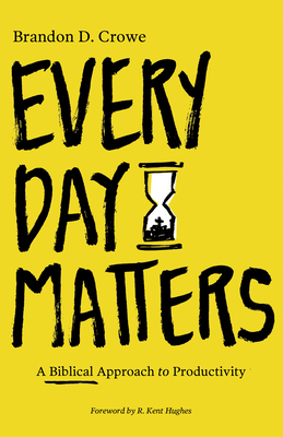 Image for Every Day Matters: A Biblical Approach to Productivity