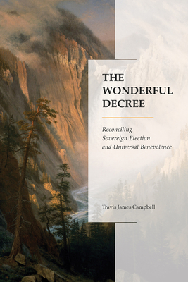 Image for The Wonderful Decree: Reconciling Sovereign Election and Universal Benevolence