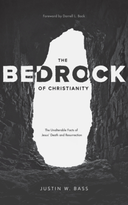Image for The Bedrock of Christianity: The Unalterable Facts of Jesus' Death and Resurrection