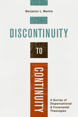 Image for Discontinuity to Continuity: A Survey of Dispensational and Covenantal Theologies