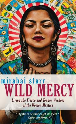 Image for Wild Mercy: Living the Fierce and Tender Wisdom of the Women Mystics