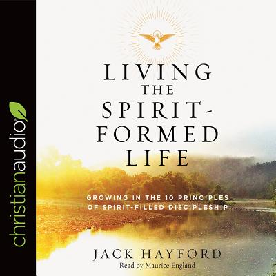 Image for Living the Spirit-Formed Life: Growing in the 10 Principles of Spirit-Filled Discipleship